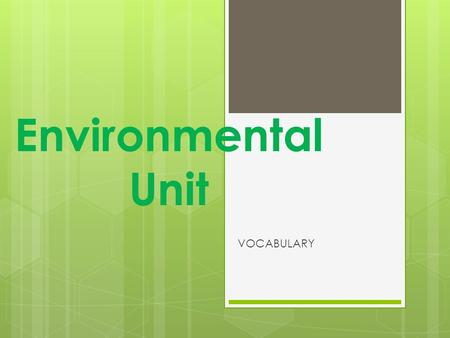 Environmental Unit VOCABULARY. ABIOTIC FACTORS  NON LIVING FACTORS IN THE ENVIRONMENT.