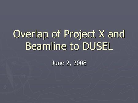 Overlap of Project X and Beamline to DUSEL June 2, 2008.