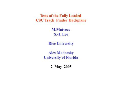 Tests of the Fully Loaded CSC Track Finder Backplane M.Matveev S.-J. Lee Rice University Alex Madorsky University of Florida 2 May 2005.