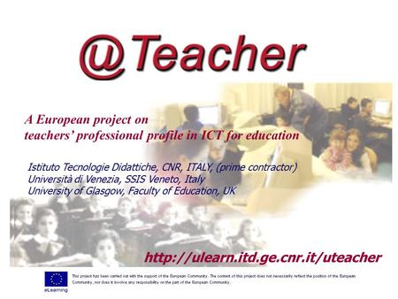 A European project on teachers' professional profile in ICT for education  Istituto Tecnologie Didattiche, CNR, ITALY,