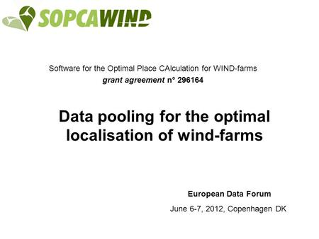 Software for the Optimal Place CAlculation for WIND-farms grant agreement n° 296164 Data pooling for the optimal localisation of wind-farms June 6-7, 2012,