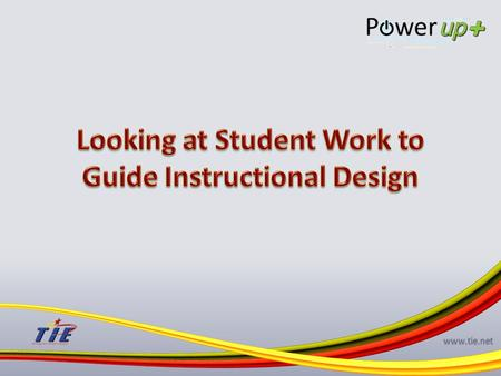 Www.tie.net. www.tie.net Understand the purpose and benefits of guiding instructional design through the review of student work. Practice a protocol for.