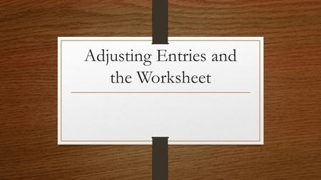 Adjusting Entries and the Worksheet. What is a worksheet? If software is used, the data is almost ready to be presented. If we do not use software, accountants.