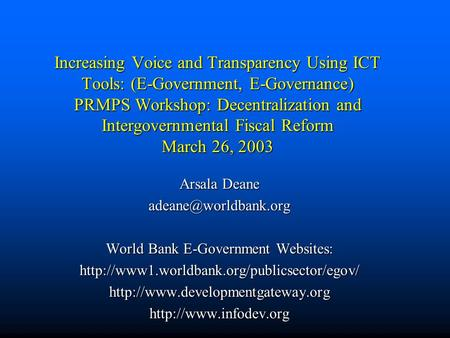Increasing Voice and Transparency Using ICT Tools: (E-Government, E-Governance) PRMPS Workshop: Decentralization and Intergovernmental Fiscal Reform March.