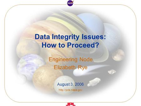 Data Integrity Issues: How to Proceed? Engineering Node Elizabeth Rye August 3, 2006