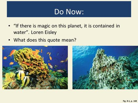 "Do Now: ""If there is magic on this planet, it is contained in water"". Loren Eisley What does this quote mean? Figure 8.1: A healthy coral reef in the Red."