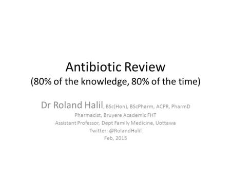Antibiotic Review (80% of the knowledge, 80% of the time)