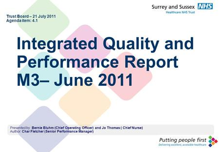 1 Integrated Quality and Performance Report M3– June 2011 Presented by: Bernie Bluhm (Chief Operating Officer) and Jo Thomas ( Chief Nurse) Author: Char.