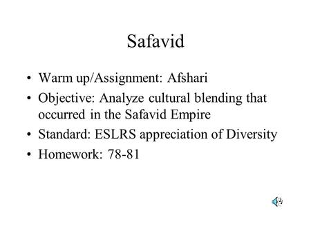 Safavid Warm up/Assignment: Afshari Objective: Analyze cultural blending that occurred in the Safavid Empire Standard: ESLRS appreciation of Diversity.