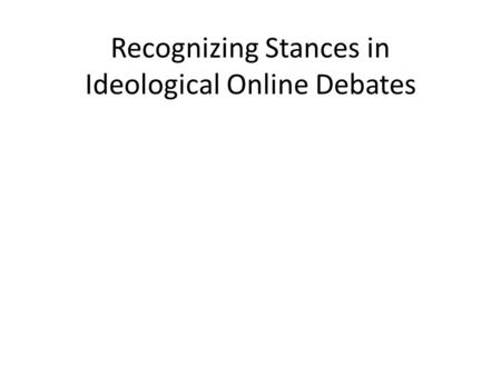Recognizing Stances in Ideological Online Debates.