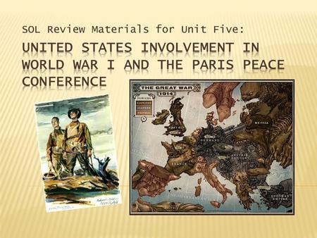 SOL Review Materials for Unit Five:.  From 1914 to 1917, the United States tried very hard to maintain neutrality in the conflict. President Wilson advised.