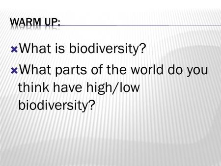  What is biodiversity?  What parts of the world do you think have high/low biodiversity?