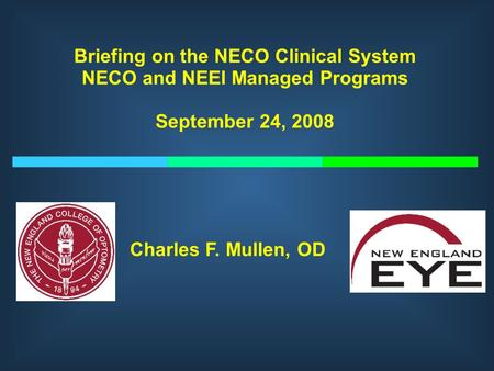 Briefing on the NECO Clinical System NECO and NEEI Managed Programs September 24, 2008 MASSACHUSETTS LEAGUE OF COMMUNITY HEALTH CENTERS Charles F. Mullen,