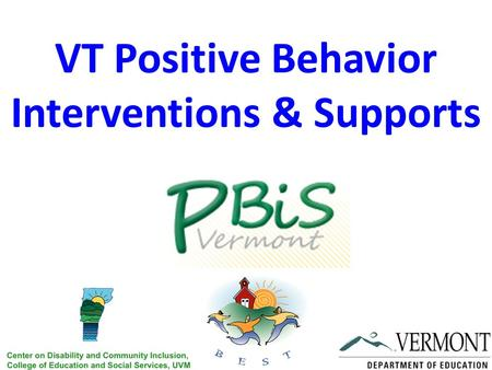 VT Positive Behavior Interventions & Supports. Activity Talk with your neighbor and discuss what you know PBIS. We will share thoughts as a group and.
