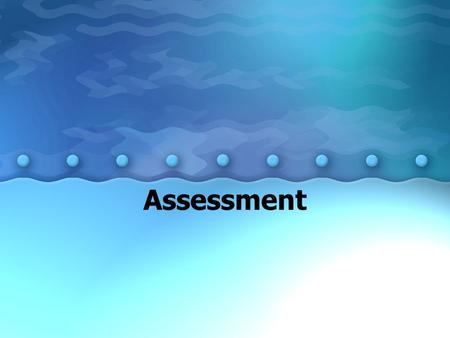 Assessment. Why do we assess? –To assist student learning –To identify students' strengths and weaknesses –To assess the effectiveness of a particular.