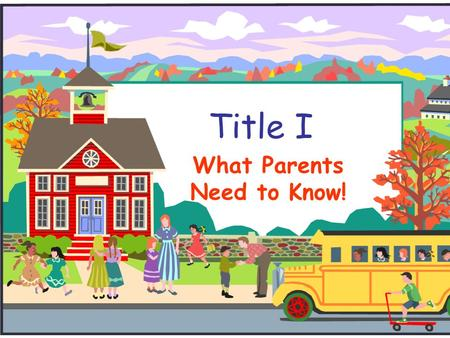 Title I What Parents Need to Know!. What is Title I? Title I is a program that provides funds from the federal government to improve student learning.