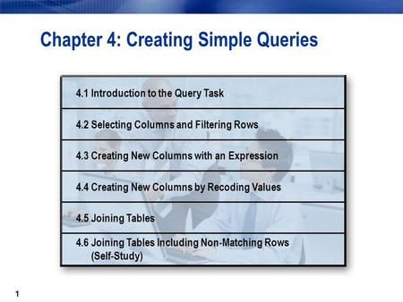 1 Chapter 4: Creating Simple Queries 4.1 Introduction to the Query Task 4.2 Selecting Columns and Filtering Rows 4.3 Creating New Columns with an Expression.