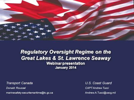 1. Regulatory Oversight Regime on the Great Lakes & St. Lawrence Seaway Webinar presentation January 2014 Transport Canada Donald Roussel