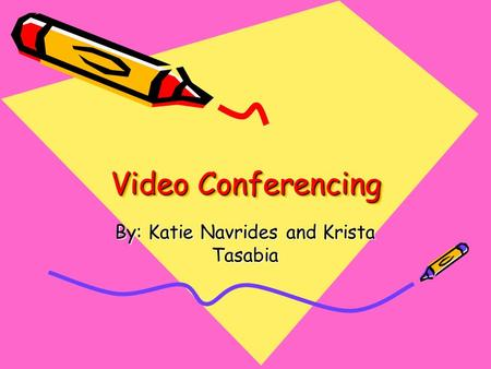 Video Conferencing Video Conferencing By: Katie Navrides and Krista Tasabia.