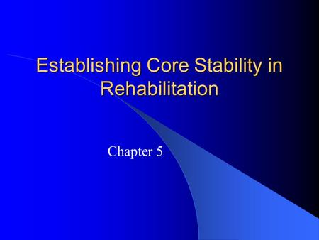 Establishing Core Stability in Rehabilitation Chapter 5.