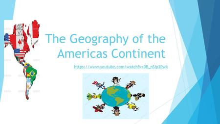 The Geography of the Americas Continent https://www.youtube.com/watch?v=DB_nSip3Pwk.