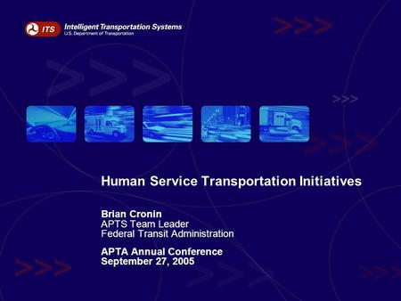Human Service Transportation Initiatives Brian Cronin APTS Team Leader Federal Transit Administration APTA Annual Conference September 27, 2005.