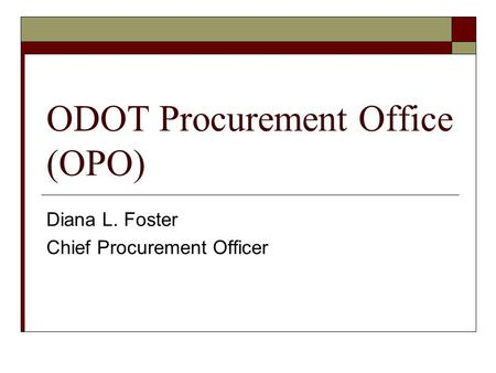 ODOT Procurement Office (OPO) Diana L. Foster Chief Procurement Officer.