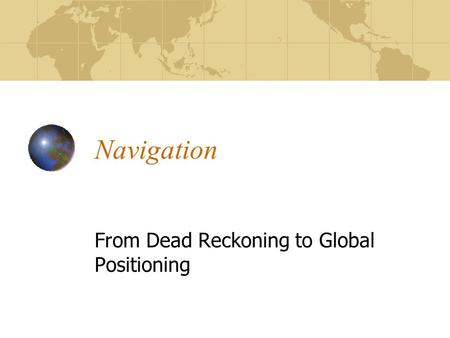 Navigation From Dead Reckoning to Global Positioning.