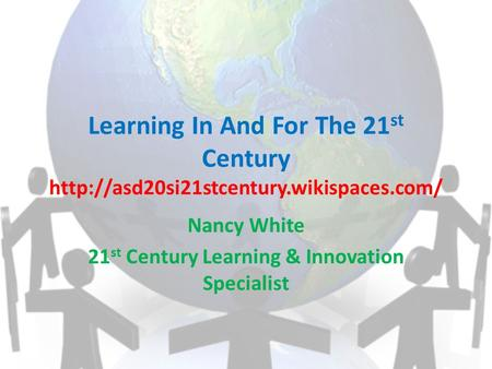 Learning In And For The 21 st Century  Nancy White 21 st Century Learning & Innovation Specialist.