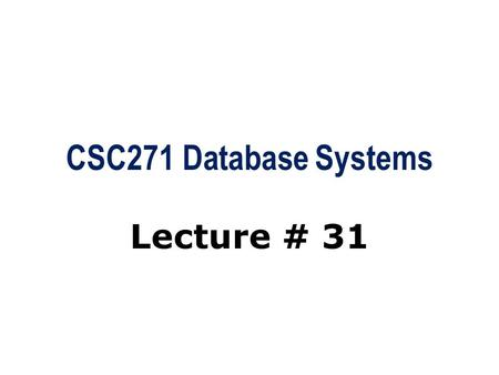 CSC271 Database Systems Lecture # 31. Summary: Previous Lecture  Remaining steps/activities in  Physical database design methodology  Monitoring and.