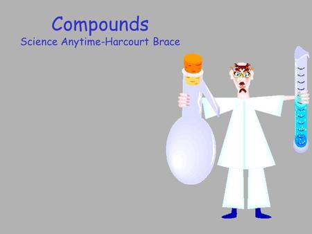 Compounds Science Anytime-Harcourt Brace. In this activity you will: learn about compounds and how they are formed. write a paragraph using the facts.