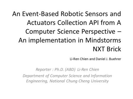 An Event-Based Robotic Sensors and Actuators Collection API from A Computer Science Perspective – An implementation in Mindstorms NXT Brick Li-Ren Chien.