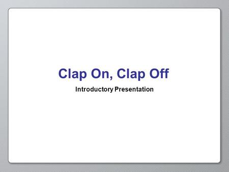 Clap On, Clap Off Introductory Presentation. Opening Activity What is a sensor? Can you give examples? ?