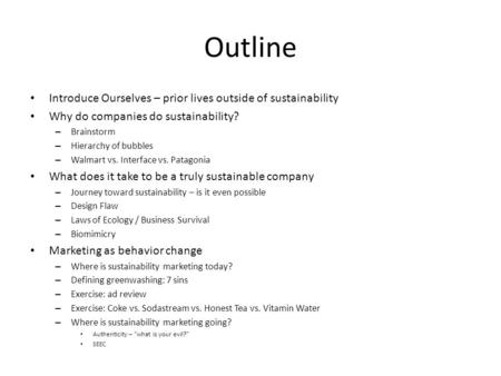 Outline Introduce Ourselves – prior lives outside of sustainability Why do companies do sustainability? – Brainstorm – Hierarchy of bubbles – Walmart vs.