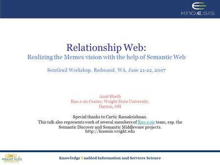 Knowledge Enabled Information and Services Science Relationship Web: Realizing the Memex vision with the help of Semantic Web SemGrail Workshop, Redmond,