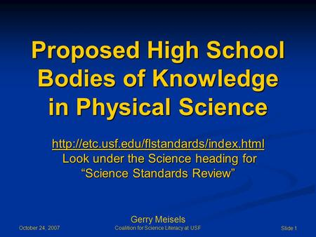 October 24, 2007 Gerry Meisels Coalition for Science Literacy at USF Slide 1 Proposed High School Bodies of Knowledge in Physical Science