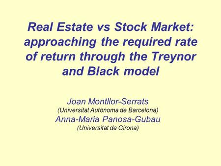 Real Estate vs Stock Market: approaching the required rate of return through the Treynor and Black model Joan Montllor-Serrats (Universitat Autònoma de.
