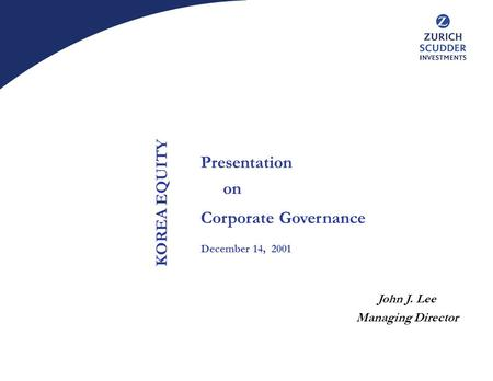 Presentation on Corporate Governance December 14, 2001 KOREA EQUITY John J. Lee Managing Director.