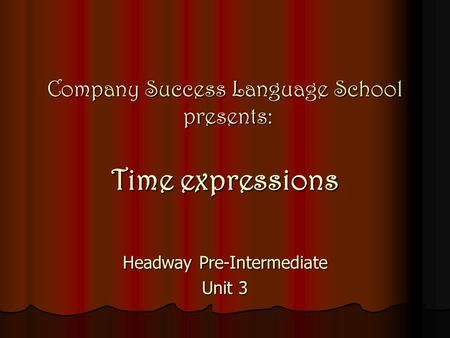 Company Success Language School presents: Time expressions Headway Pre-Intermediate Unit 3.