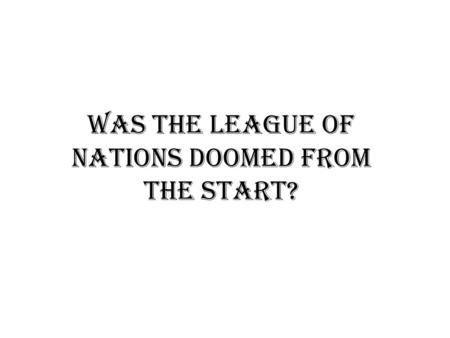 Was the league of nations doomed from the start?