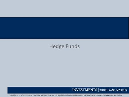 INVESTMENTS | BODIE, KANE, MARCUS Hedge Funds Copyright © 2014 McGraw-Hill Education. All rights reserved. No reproduction or distribution without the.