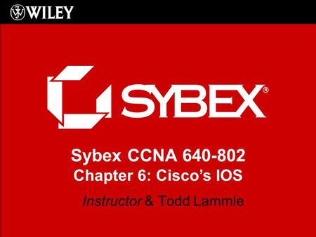 Sybex CCNA 640-802 Chapter 6: Cisco's IOS Instructor & Todd Lammle.