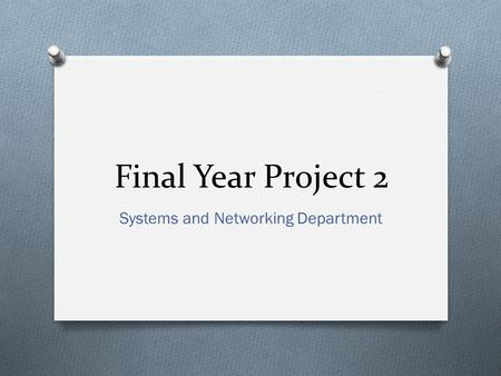 Final Year Project 2 Systems and Networking Department.