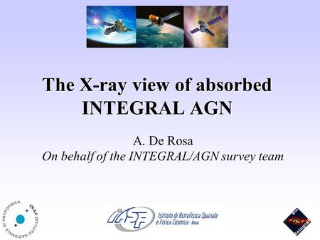 The X-ray view of absorbed INTEGRAL AGN A. De Rosa On behalf of the INTEGRAL/AGN survey team.