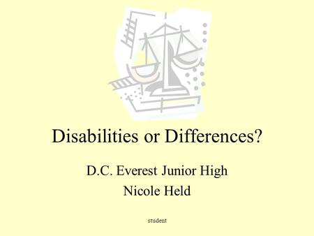Student Disabilities or Differences? D.C. Everest Junior High Nicole Held.
