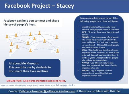 Facebook Project – Stacey Facebook can help you connect and share history of people's lives. You can complete one or more of the following pages on a historical.