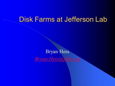 Disk Farms at Jefferson Lab Bryan Hess