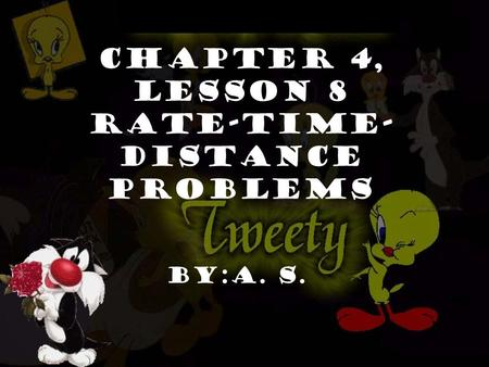Chapter 4, Lesson 8 Rate-Time- Distance Problems By:A. s.