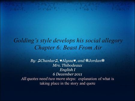 Golding's style develops his social allegory Chapter 6: Beast From Air By: ♫ Chanlar ♫, ♥ Alyssa ♥, and ❅ Jordan ❅ Mrs. Thibodeaux English I 6 December.