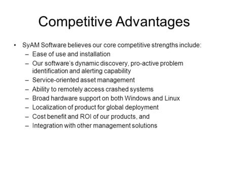 Competitive Advantages SyAM Software believes our core competitive strengths include: –Ease of use and installation –Our software's dynamic discovery,